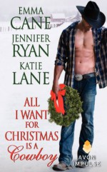 All I Want for Christmas Is a Cowboy - Jennifer Ryan, Katie Lane, Emma Cane