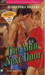 The Man Next Door (Silhouette Intimate Moments, No. 406) - Alexandra Sellers