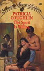 The Spirit is Willing (Harlequin Special Edition, #602) - Patricia Coughlin
