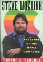 Steve Wozniak--Inventor of the Apple Computer - Martha E. Kendall, Steve Wozniak