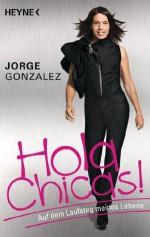 Hola Chicas!: Auf dem Laufsteg meines Lebens (German Edition) - Jorge González, Stephanie Ehrenschwendner