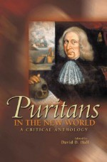 Puritans in the New World: A Critical Anthology - David D. Hall
