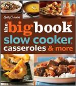 Betty Crocker The Big Book of Slow Cooker, Casseroles & More - Betty Crocker