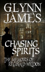Chasing Spirits - The Memoirs of Reginald Weldon - Glynn James