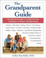 The Grandparent Guide : The Definitive Guide to Coping with the Challenges of Modern Grandparenting - Arthur Kornhaber