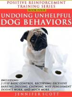 Totally Positive Training For Undoing Unhelpful Dog Behaviors (Positive Reinforcement Dog Training Series: Book 4) - Jennifer Scott