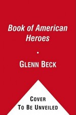 The Book of American Heroes: Our Founders - Glenn Beck, T.B.A.