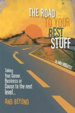 The Road to Your Best Stuff: Taking Your Career, Business or Cause to the Next Level and Beyond - Mike Williams