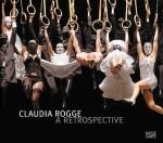 Claudia Rogge: A Retrospective - Claudia Rogge, David Galloway