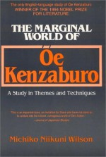 The Marginal World of OE Kenzaburo: A Study of Themes and Techniques - Michiko Niikuni Wilson, Kenzaburō Ōe
