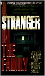 A Stranger in the Family: A True Story of Murder, Madness, and Unconditional Love - Steven Naifeh, Gregory White Smith