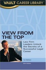View from the Top: Law Firm Leaders Unlock the Secrets of a Successful Legal Career - Ron Hogan