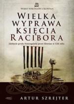 Wielka wyprawa księcia Racibora. Zdobycie grodu Konungahela przez Słowian w 1136 roku - Artur Szrejter