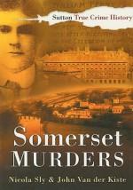 Somerset Murders - John Van der Kiste, Nicola Sly