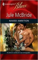 Naked Ambition (Harlequin Blaze #443) - Jule McBride