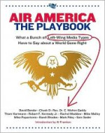 Air America: The Playbook: What a Bunch of Left Wing Media Types have to Teach you about a World Gone Right - Air America Radio Hosts, David Bender, Chuck D., Thom Hartmann, Rachel Maddow, Randi Rhodes