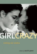 Girl Crazy: Coming Out Erotica - Sacchi Green, Cheyenne Blue