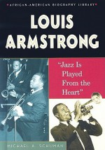 Louis Armstrong: Jazz Is Played from the Heart - Michael A. Schuman