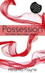 Possession: The Perfect Slave Trilogy - Book Two - Alcamia Payne