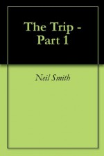 The Trip (Part One) - Neil Smith
