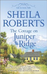 The Cottage on Juniper Ridge - Sheila Roberts
