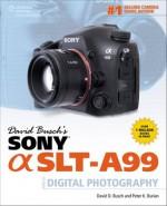 David Busch's Sony Alpha SLT-A99 Guide to Digital Photography (David Busch's Digital Photography Guides) - David D. Busch