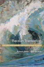 Race in Translation: Culture Wars Around the Postcolonial Atlantic - John Taylor, Ella Shohat, Robert Stam