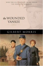 The Wounded Yankee: 1862 - Gilbert Morris