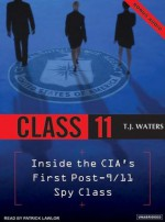 Class 11: Inside the CIA's First Post-9/11 Spy Class - T.J. Waters, Patrick Lawlor
