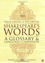Shakespeare's Words: A Glossary and Language Companion - David Crystal, Ben Crystal