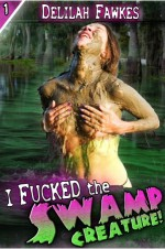 I Fucked the Swamp Creature - Delilah Fawkes