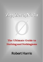 Zip, Zero, Nada: The Ultimate Guide to Nothing and Nothingness - Robert Harris