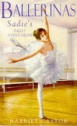 Sadie's Ballet School Dream - Harriet Castor