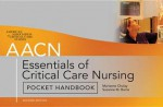 Aacn Essentials of Critical-Care Nursing Pocket Handbook, Seaacn Essentials of Critical-Care Nursing Pocket Handbook, Second Edition Cond Edition - Marianne Chulay, Suzanne Burns, American Association Aacn