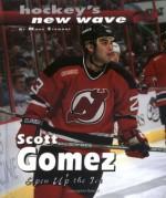 Scott Gomez: Open Up the Ice - Mark Stewart, Paul Stewart