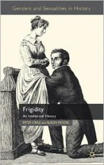 Frigidity: An Intellectual History - Peter Cryle, Alison Moore