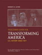 Telecourse Guide for Transforming America: US History Since 1877 - Kenneth G. Alfers