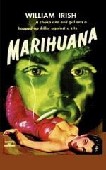 Marihuana: A Drug-Crazed Killer at Large - William Irish, Cornell Woolrich, Sam Sloan