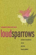 Loud Sparrows: Contemporary Chinese Short-Shorts - Aili Mu, Julie Chiu, Howard Goldblatt
