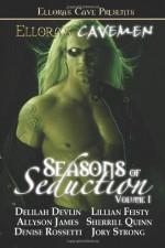 Ellora's Cavemen: Seasons of Seduction I - Delilah Devlin, Lillian Feisty, Allyson James, Sherrill Quinn, Denise Rossetti, Jory Strong