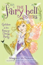 The Fairy Bell Sisters #3: Golden at the Fancy-Dress Party - Margaret McNamara, Julia Denos