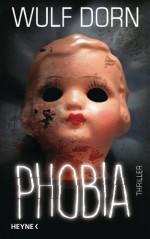 Phobia: Thriller (German Edition) - Wulf Dorn