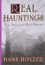 Real Hauntings: America's True Ghost Stories - Hans Holzer