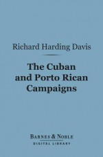 The Cuban and Porto Rican Campaigns (Barnes & Noble Digital Library) - Richard Harding Davis