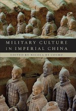 Military Culture in Imperial China - Nicola Di Cosmo, Ralph D. Sawyer, Michael Loewe