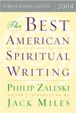The Best American Spiritual Writing 2004 - Philip Zaleski, Jack Miles