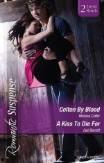 Mills & Boon : Romantic Suspense Duo/Colton By Blood/A Kiss To Die For - Gail Barrett, Melissa Cutler