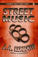 Street Music - A Phineas Troutt Short Mystery Story - Jack Kilborn, J.A. Konrath