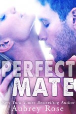 Perfect Mate - Aubrey Rose