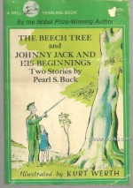 The beech tree and Johnny Jack and his beginnings - Pearl S. Buck, Kurt Werth